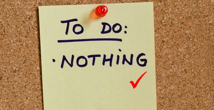 The Fine Art Of Doing Nothing ( On Purpose )