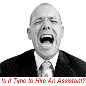 As A Realtor When Should I Hire an Assistant?