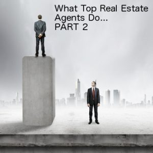 Do More of What the Top Real Estate Agents Do. Part 2