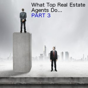 Do More Of What The Top Real Estate Agents Do. Part 3